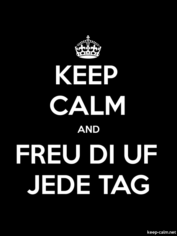 KEEP CALM AND FREU DI UF JEDE TAG - white/black - Default (600x800)