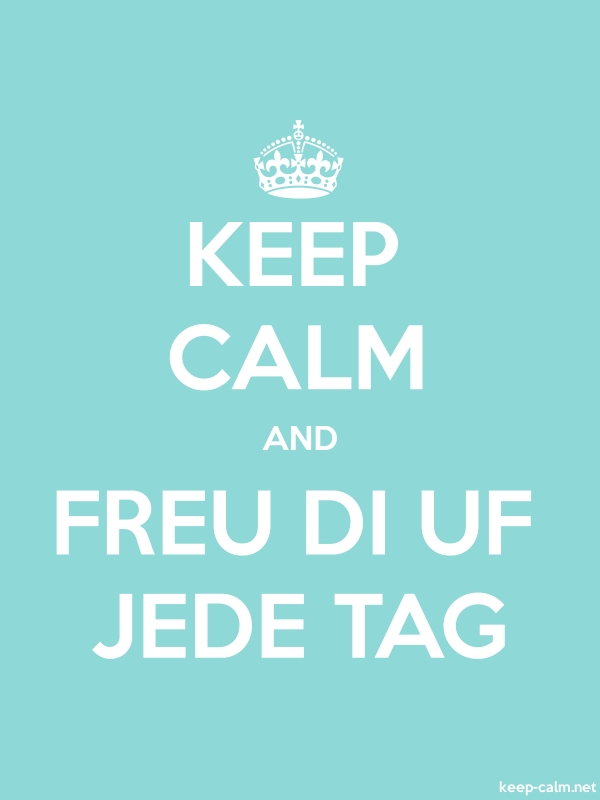 KEEP CALM AND FREU DI UF JEDE TAG - white/lightblue - Default (600x800)