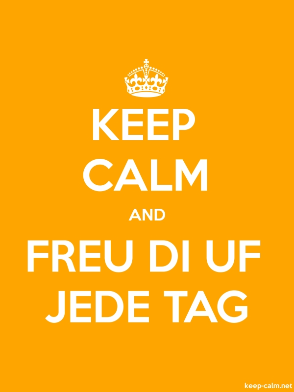 KEEP CALM AND FREU DI UF JEDE TAG - white/orange - Default (600x800)