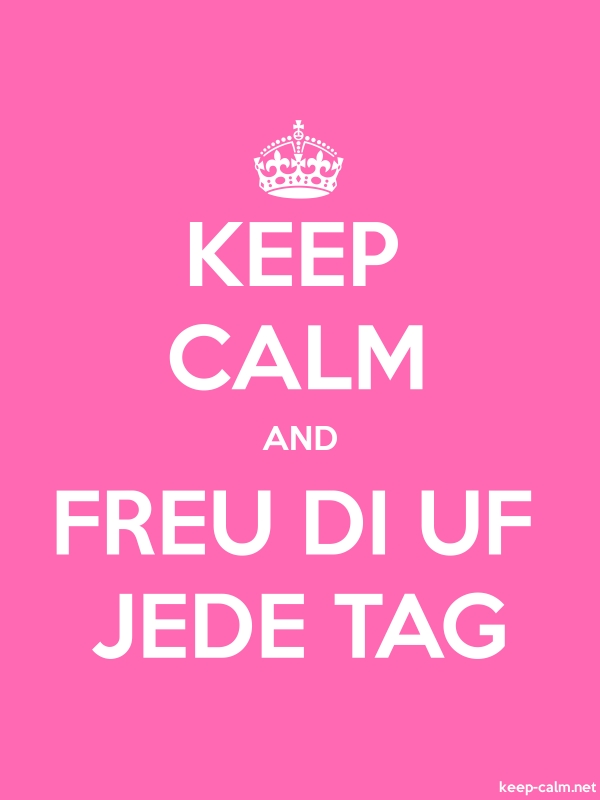 KEEP CALM AND FREU DI UF JEDE TAG - white/pink - Default (600x800)