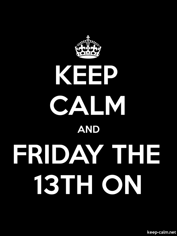 KEEP CALM AND FRIDAY THE 13TH ON - white/black - Default (600x800)