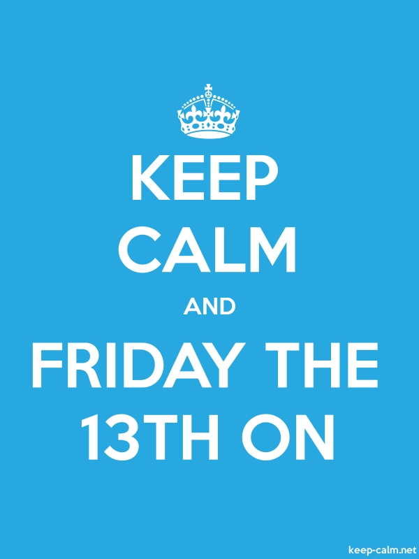 KEEP CALM AND FRIDAY THE 13TH ON - white/blue - Default (600x800)