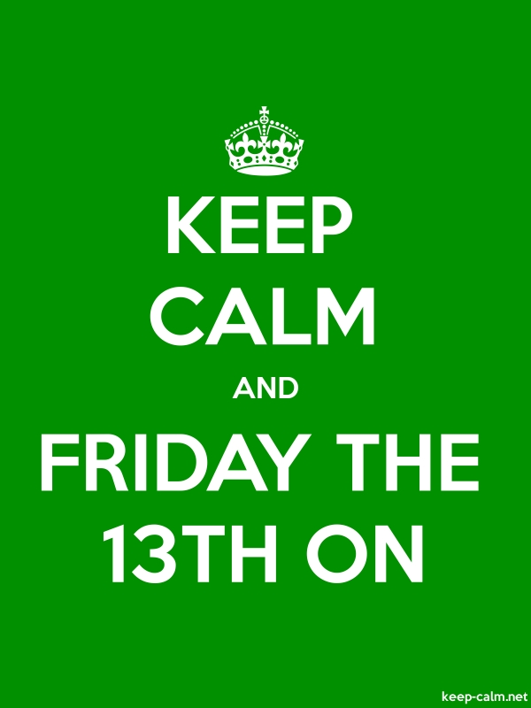 KEEP CALM AND FRIDAY THE 13TH ON - white/green - Default (600x800)