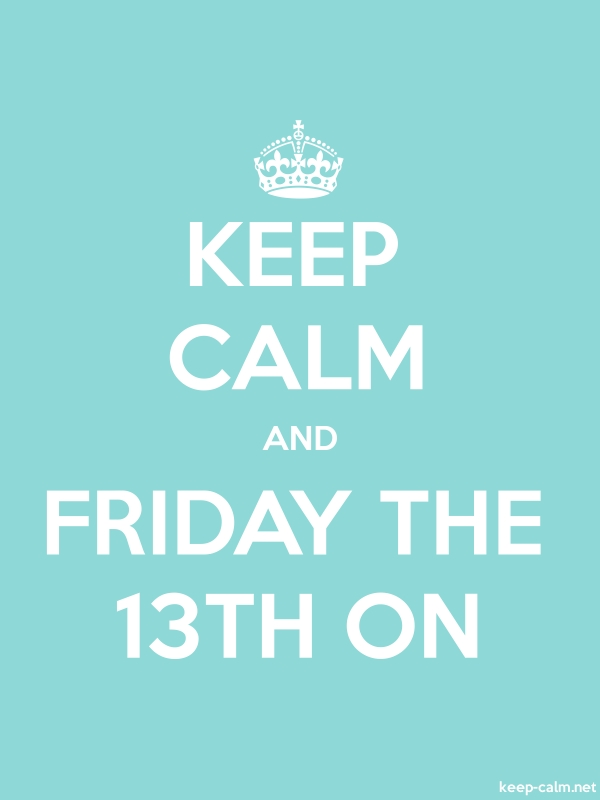KEEP CALM AND FRIDAY THE 13TH ON - white/lightblue - Default (600x800)