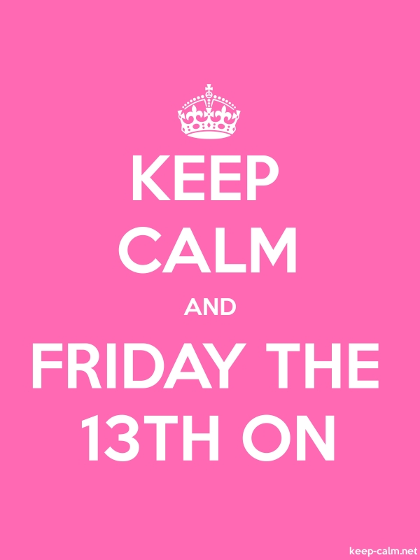 KEEP CALM AND FRIDAY THE 13TH ON - white/pink - Default (600x800)
