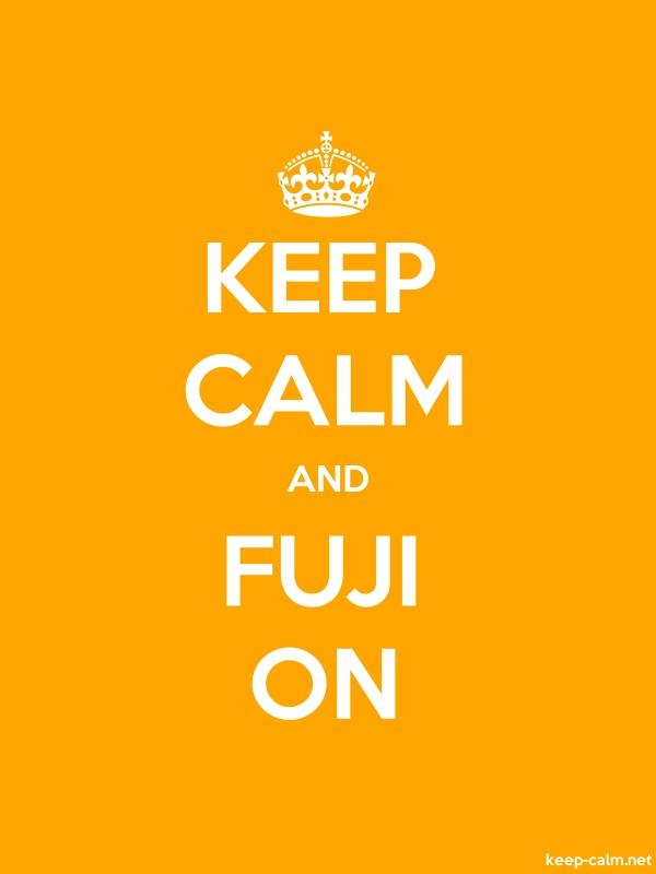 KEEP CALM AND FUJI ON - white/orange - Default (600x800)