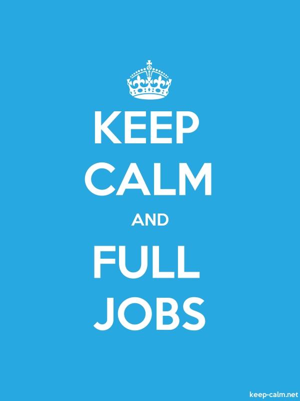 KEEP CALM AND FULL JOBS - white/blue - Default (600x800)