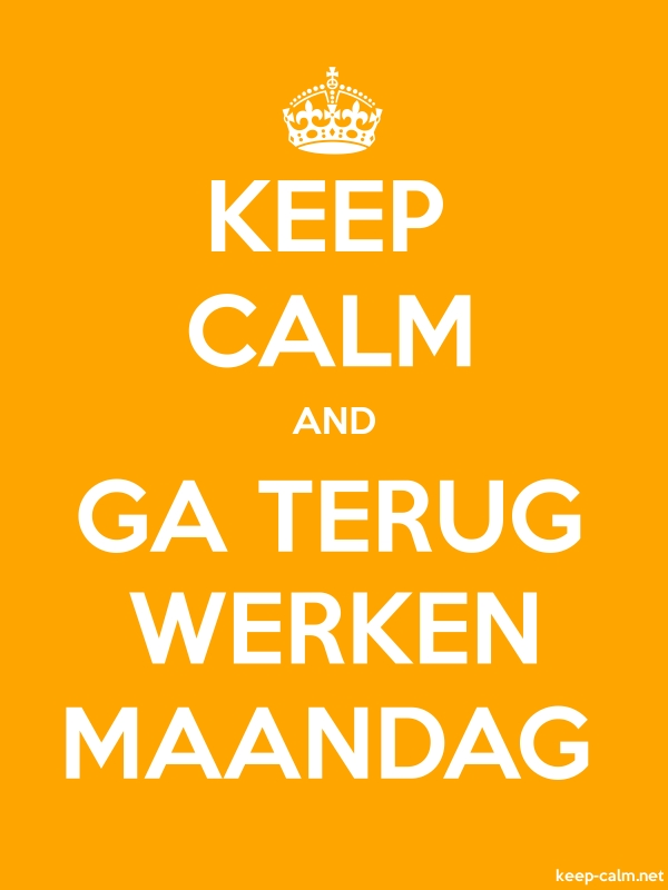 KEEP CALM AND GA TERUG WERKEN MAANDAG - white/orange - Default (600x800)