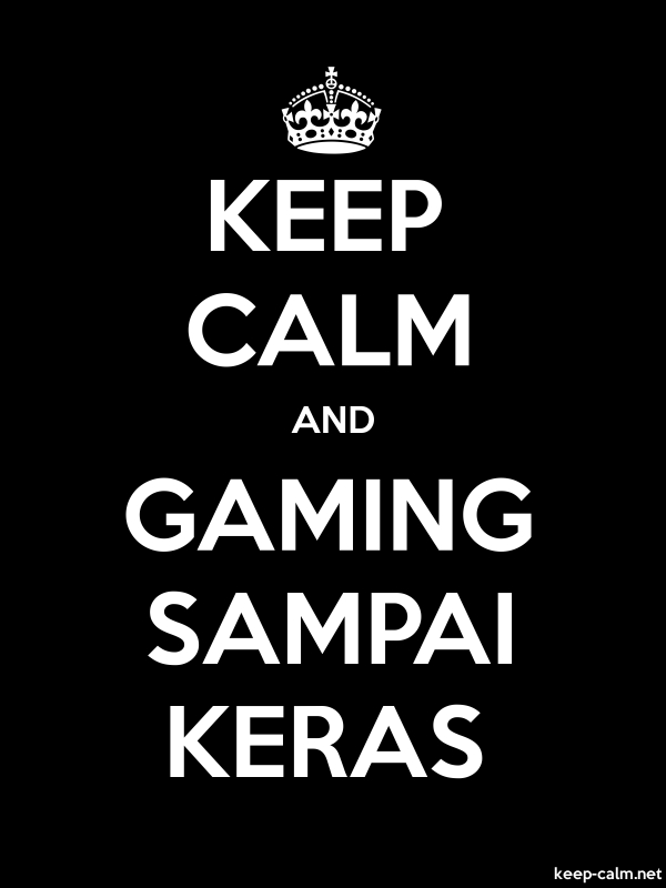 KEEP CALM AND GAMING SAMPAI KERAS - white/black - Default (600x800)