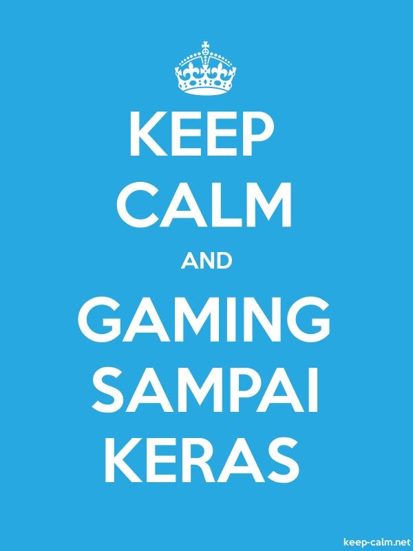 KEEP CALM AND GAMING SAMPAI KERAS - white/blue - Default (600x800)