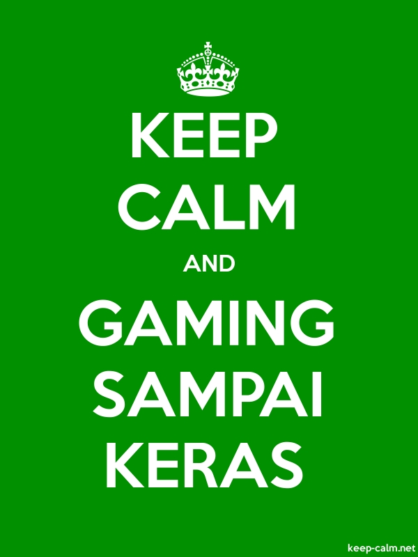 KEEP CALM AND GAMING SAMPAI KERAS - white/green - Default (600x800)