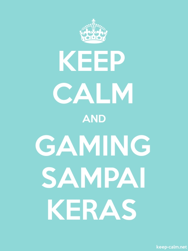 KEEP CALM AND GAMING SAMPAI KERAS - white/lightblue - Default (600x800)
