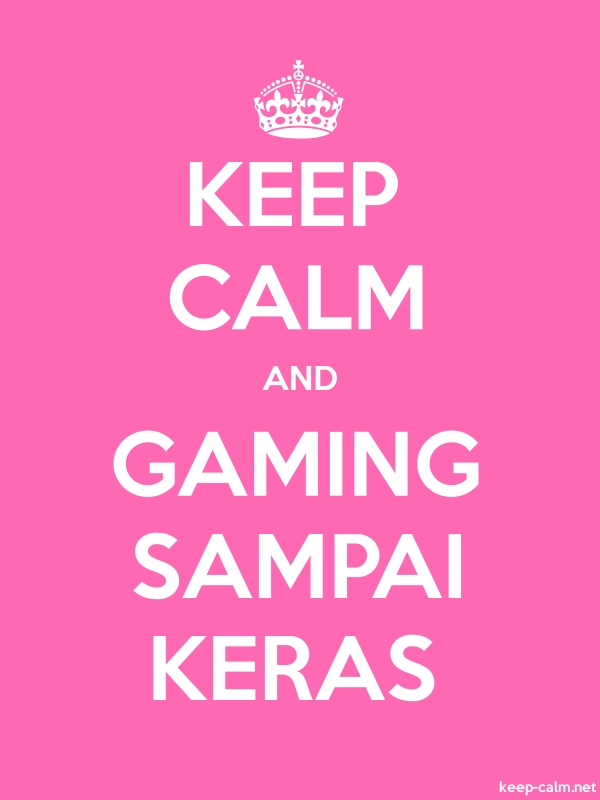 KEEP CALM AND GAMING SAMPAI KERAS - white/pink - Default (600x800)