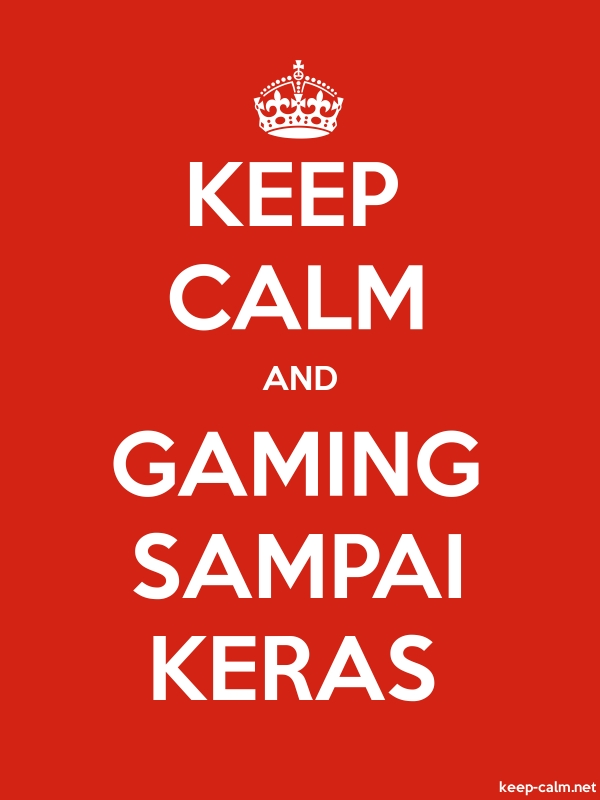 KEEP CALM AND GAMING SAMPAI KERAS - white/red - Default (600x800)