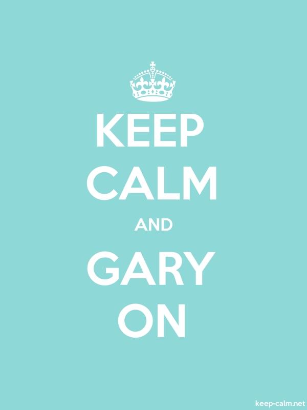 KEEP CALM AND GARY ON - white/lightblue - Default (600x800)