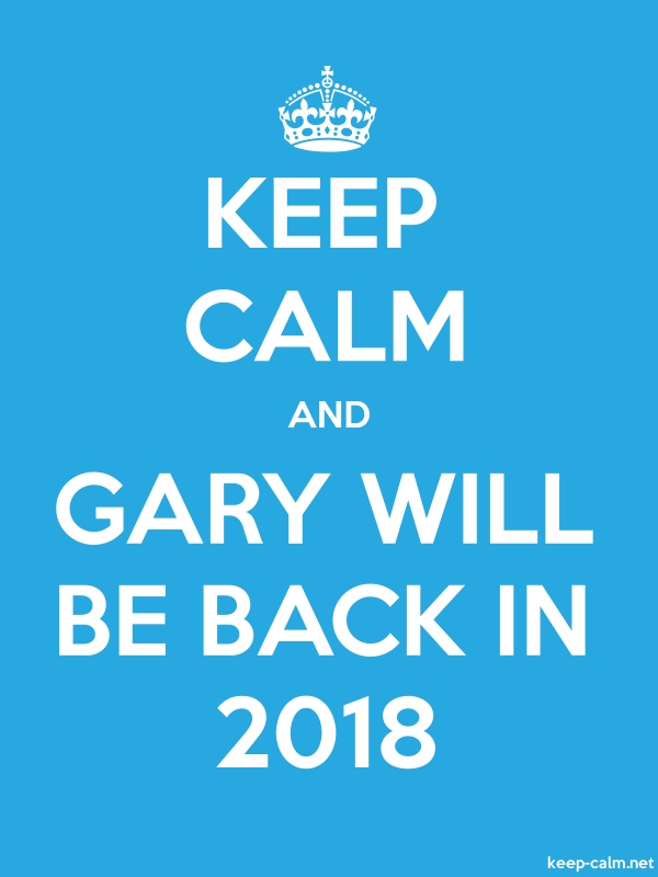 KEEP CALM AND GARY WILL BE BACK IN 2018 - white/blue - Default (600x800)