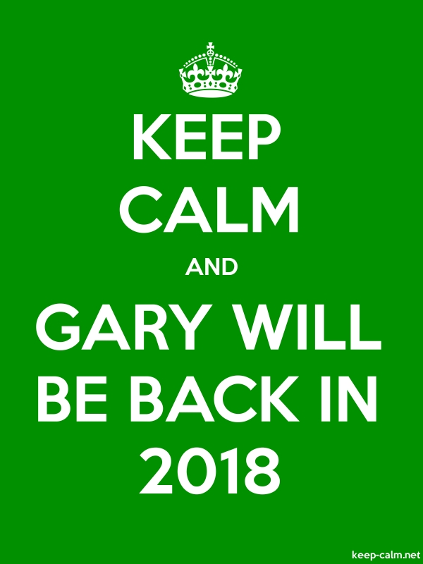 KEEP CALM AND GARY WILL BE BACK IN 2018 - white/green - Default (600x800)