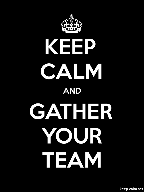 KEEP CALM AND GATHER YOUR TEAM - white/black - Default (600x800)