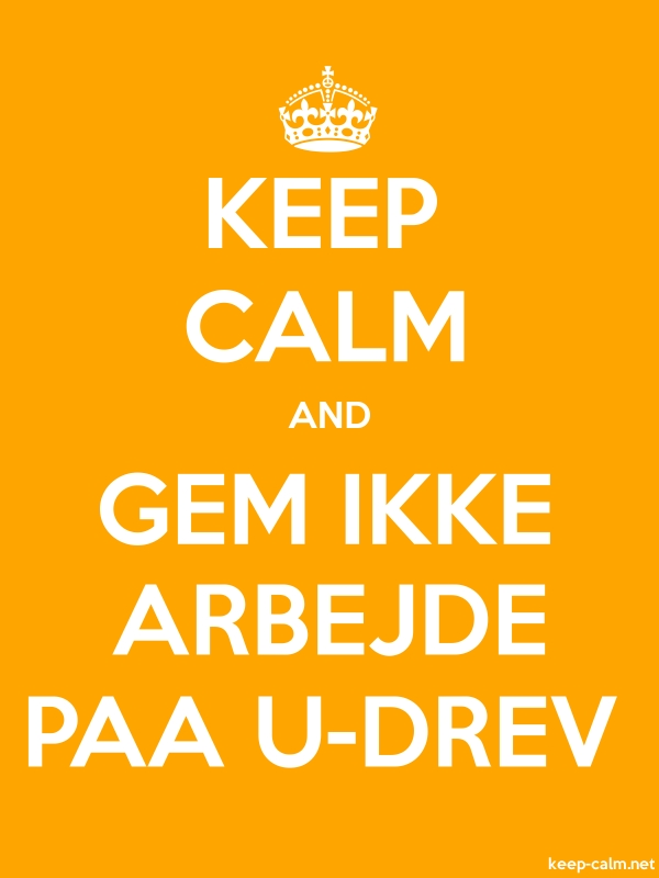 KEEP CALM AND GEM IKKE ARBEJDE PAA U-DREV - white/orange - Default (600x800)