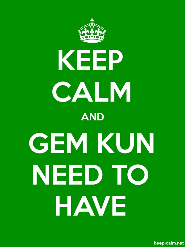 KEEP CALM AND GEM KUN NEED TO HAVE - white/green - Default (600x800)