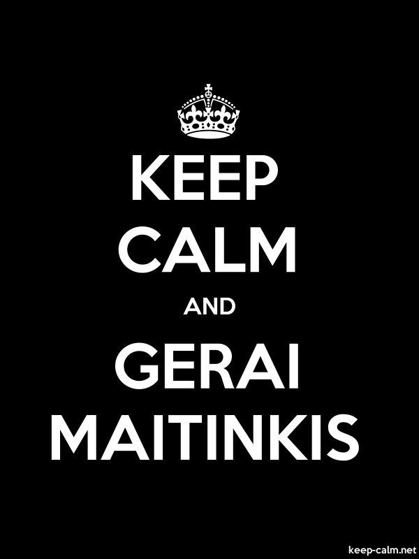 KEEP CALM AND GERAI MAITINKIS - white/black - Default (600x800)