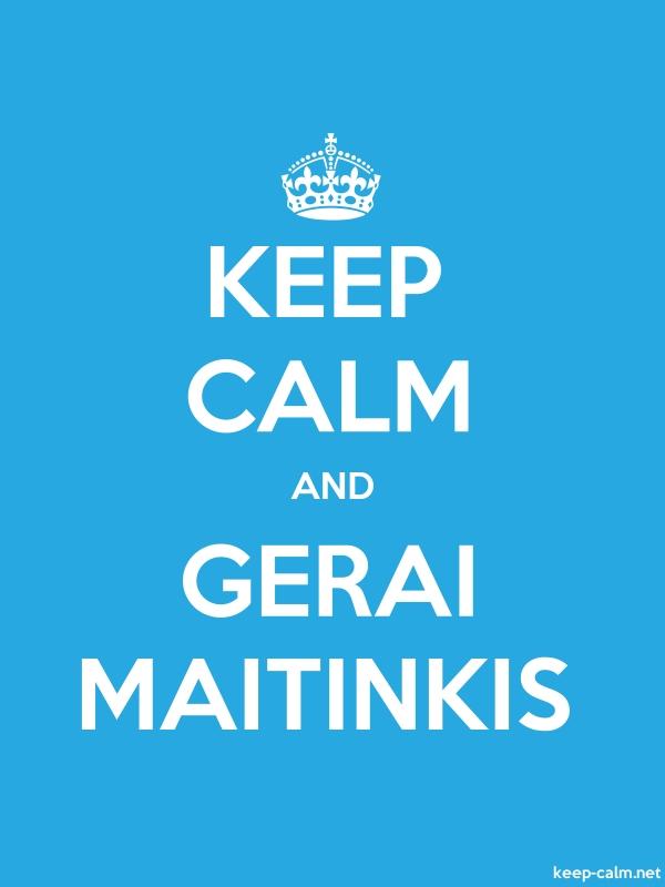 KEEP CALM AND GERAI MAITINKIS - white/blue - Default (600x800)