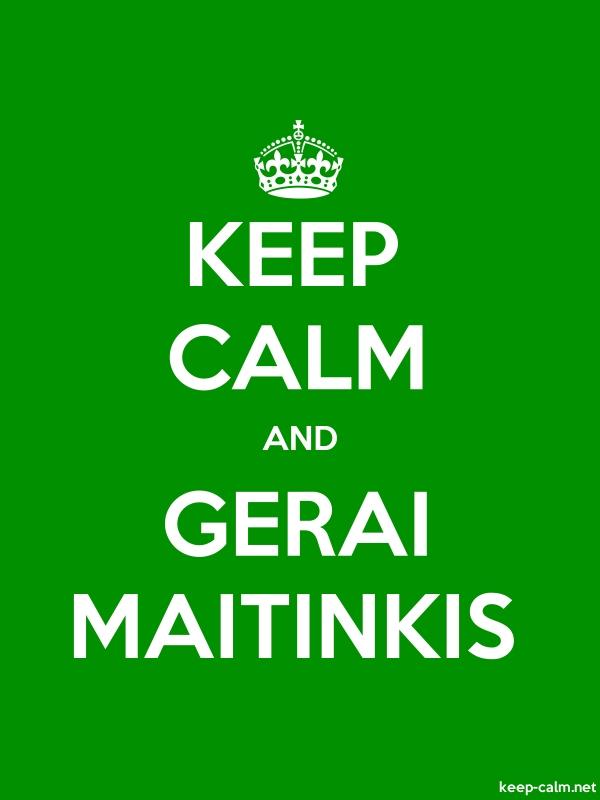 KEEP CALM AND GERAI MAITINKIS - white/green - Default (600x800)