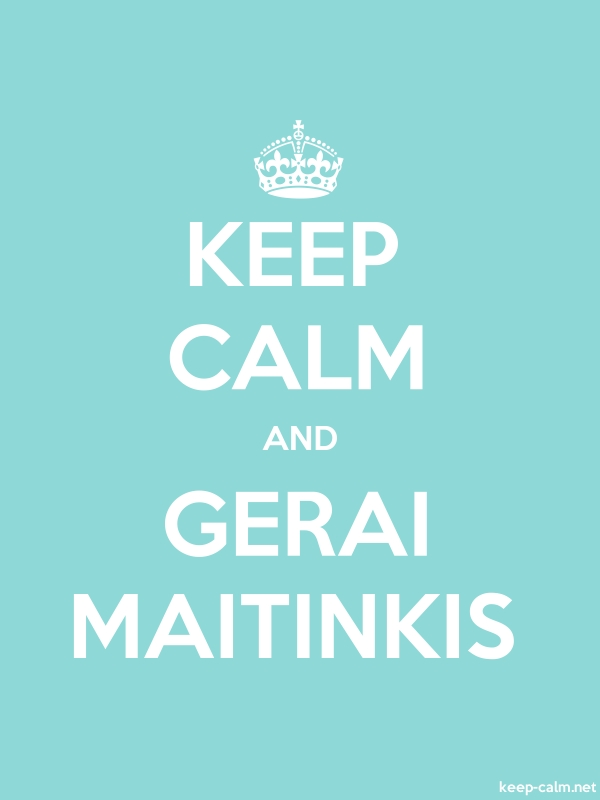 KEEP CALM AND GERAI MAITINKIS - white/lightblue - Default (600x800)
