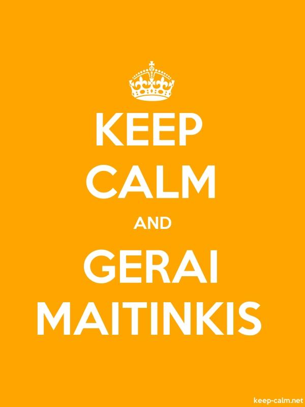 KEEP CALM AND GERAI MAITINKIS - white/orange - Default (600x800)