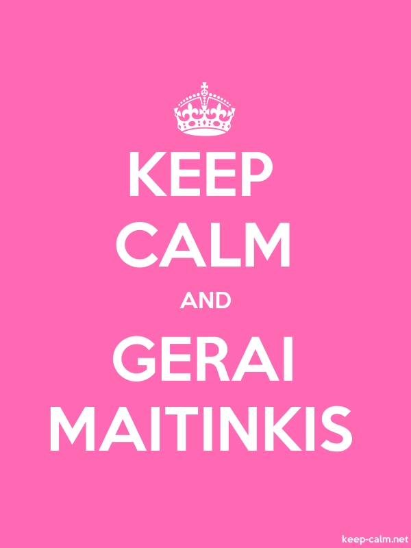 KEEP CALM AND GERAI MAITINKIS - white/pink - Default (600x800)