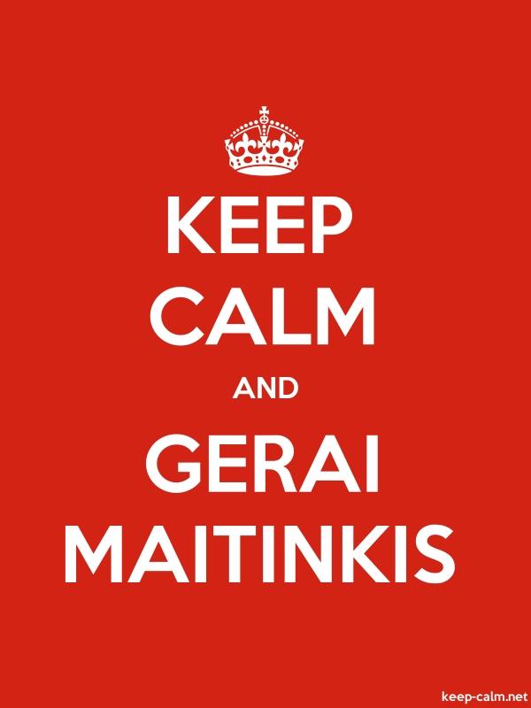 KEEP CALM AND GERAI MAITINKIS - white/red - Default (600x800)