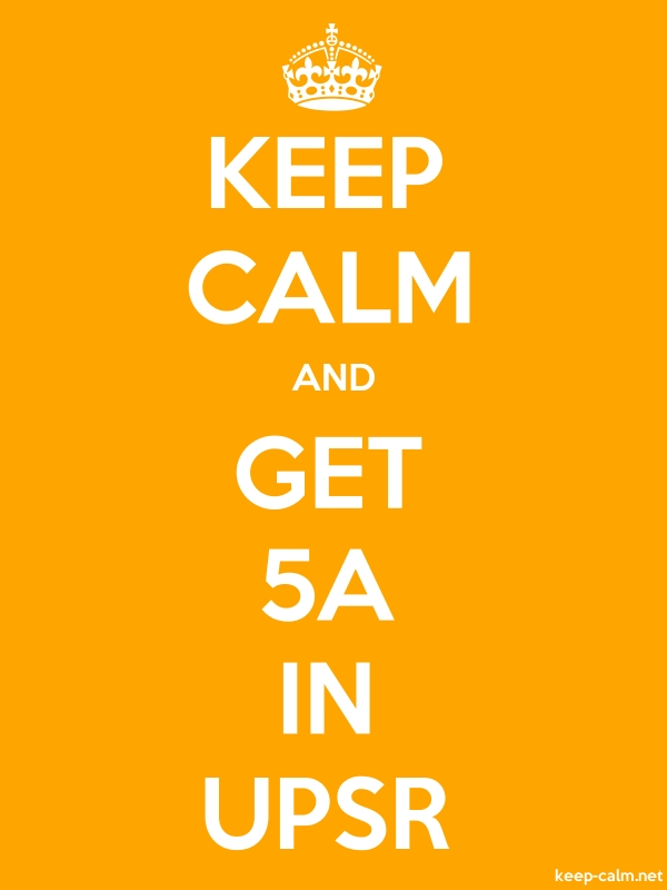 KEEP CALM AND GET 5A IN UPSR - white/orange - Default (600x800)