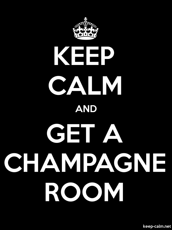 KEEP CALM AND GET A CHAMPAGNE ROOM - white/black - Default (600x800)