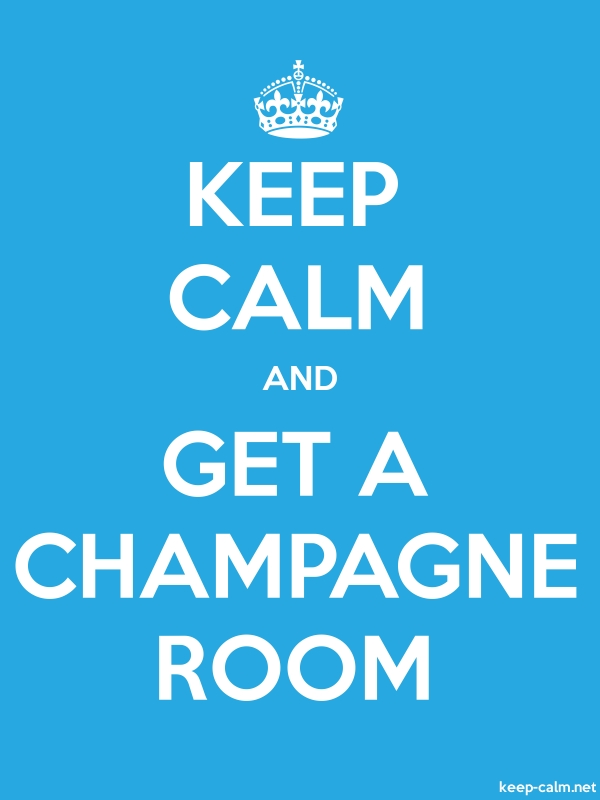 KEEP CALM AND GET A CHAMPAGNE ROOM - white/blue - Default (600x800)