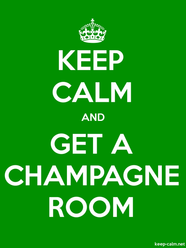 KEEP CALM AND GET A CHAMPAGNE ROOM - white/green - Default (600x800)
