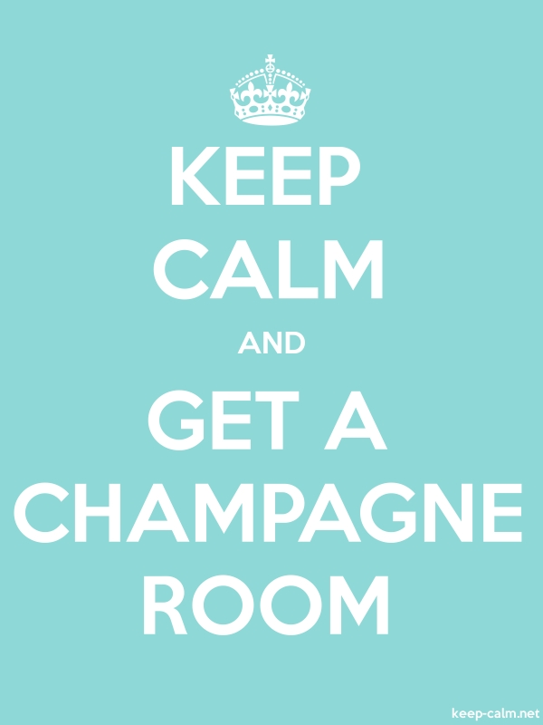 KEEP CALM AND GET A CHAMPAGNE ROOM - white/lightblue - Default (600x800)
