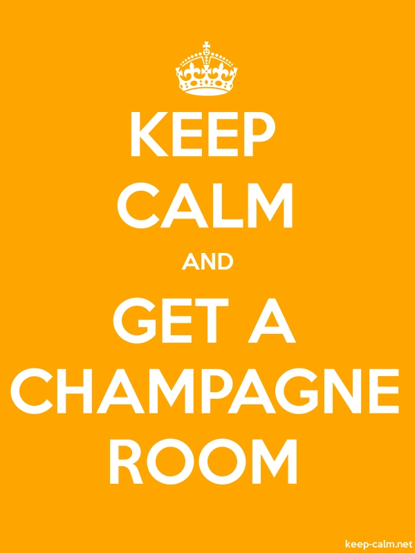 KEEP CALM AND GET A CHAMPAGNE ROOM - white/orange - Default (600x800)