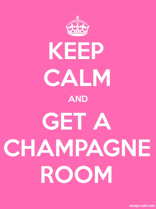 KEEP CALM AND GET A CHAMPAGNE ROOM - white/pink - Default (600x800)