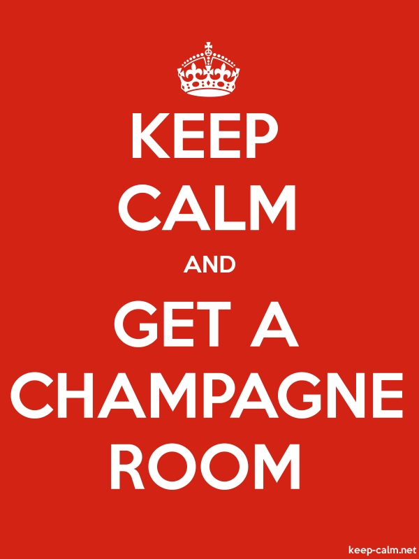 KEEP CALM AND GET A CHAMPAGNE ROOM - white/red - Default (600x800)