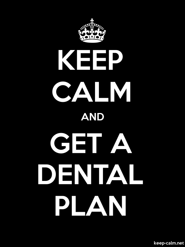 KEEP CALM AND GET A DENTAL PLAN - white/black - Default (600x800)