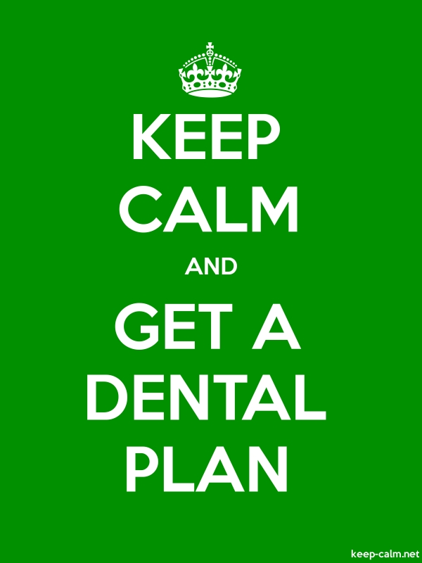 KEEP CALM AND GET A DENTAL PLAN - white/green - Default (600x800)