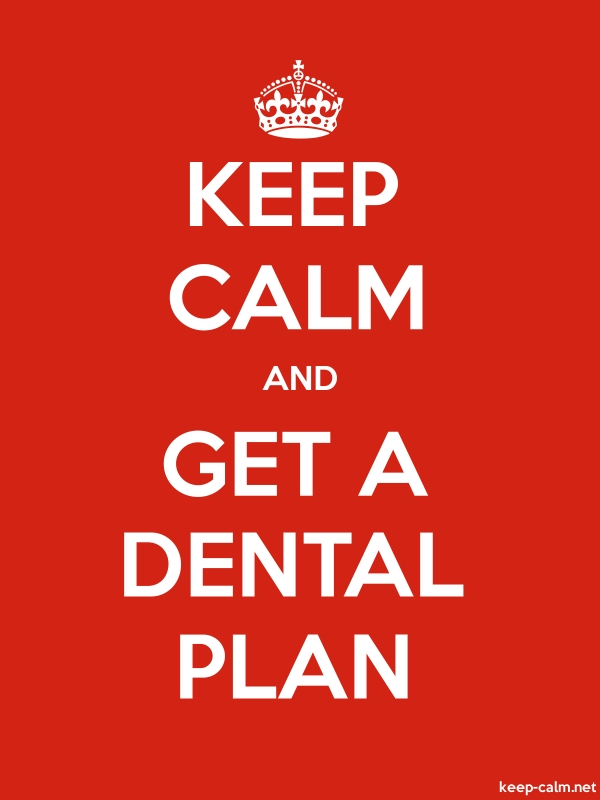 KEEP CALM AND GET A DENTAL PLAN - white/red - Default (600x800)