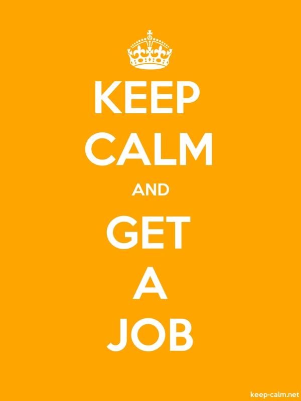 KEEP CALM AND GET A JOB - white/orange - Default (600x800)