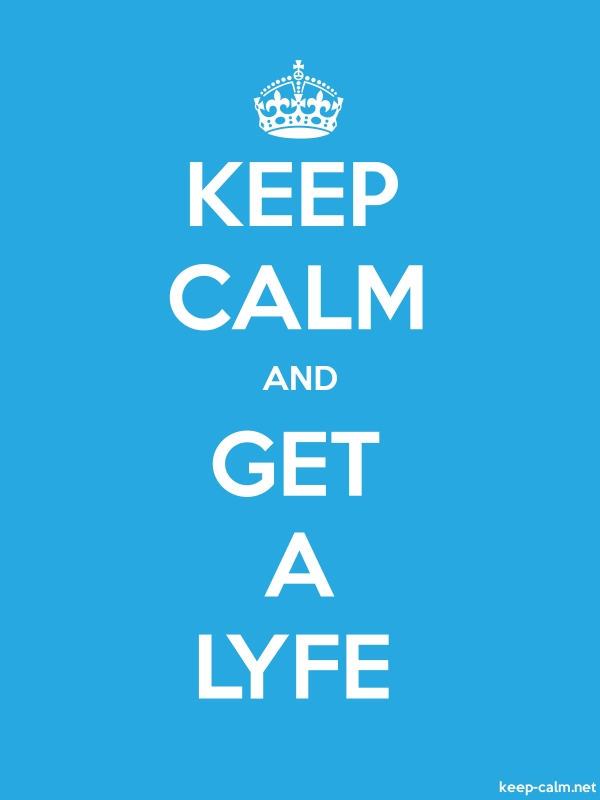 KEEP CALM AND GET A LYFE - white/blue - Default (600x800)