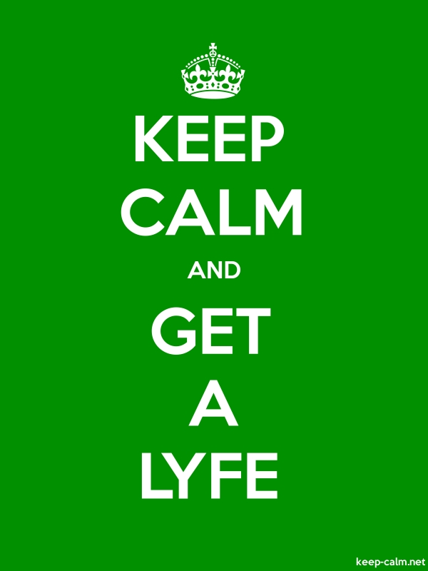 KEEP CALM AND GET A LYFE - white/green - Default (600x800)