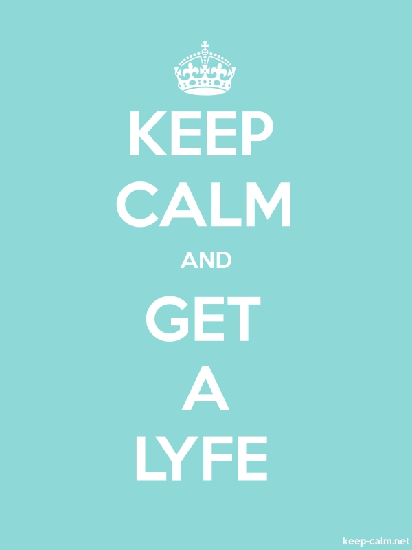 KEEP CALM AND GET A LYFE - white/lightblue - Default (600x800)