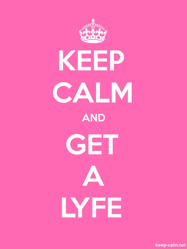 KEEP CALM AND GET A LYFE - white/pink - Default (600x800)