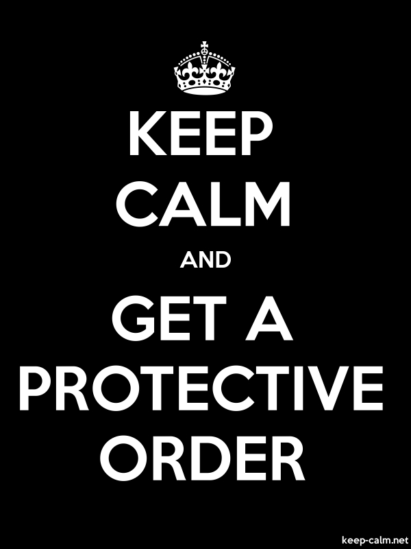 KEEP CALM AND GET A PROTECTIVE ORDER - white/black - Default (600x800)