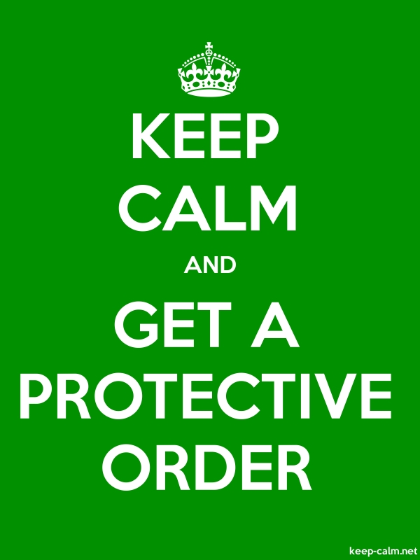 KEEP CALM AND GET A PROTECTIVE ORDER - white/green - Default (600x800)