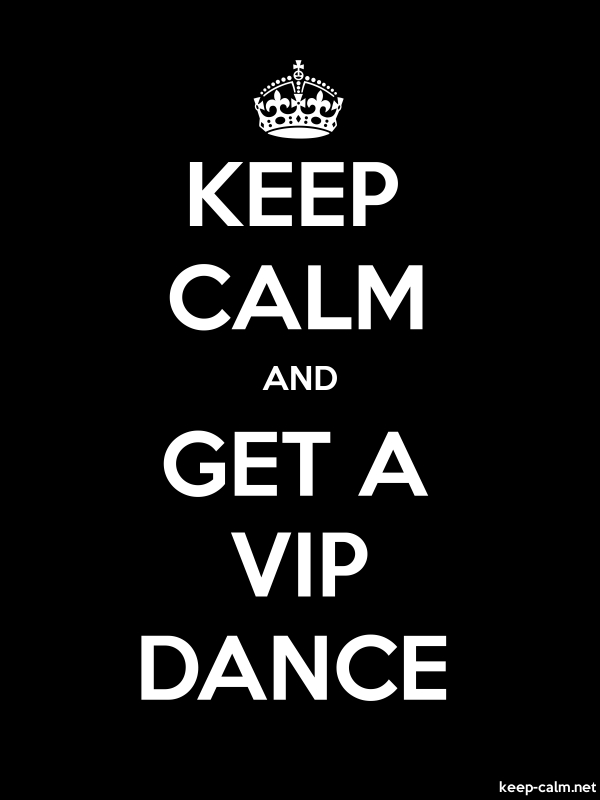 KEEP CALM AND GET A VIP DANCE - white/black - Default (600x800)